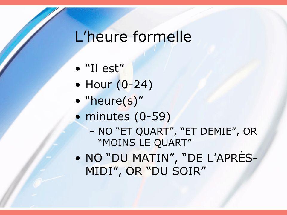 L'heure formelle Il est Hour (0-24) heure(s) minutes (0-59)