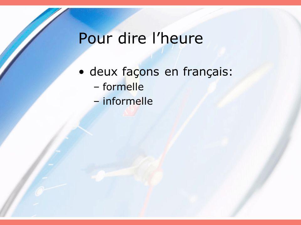 Pour dire l'heure deux façons en français: formelle informelle