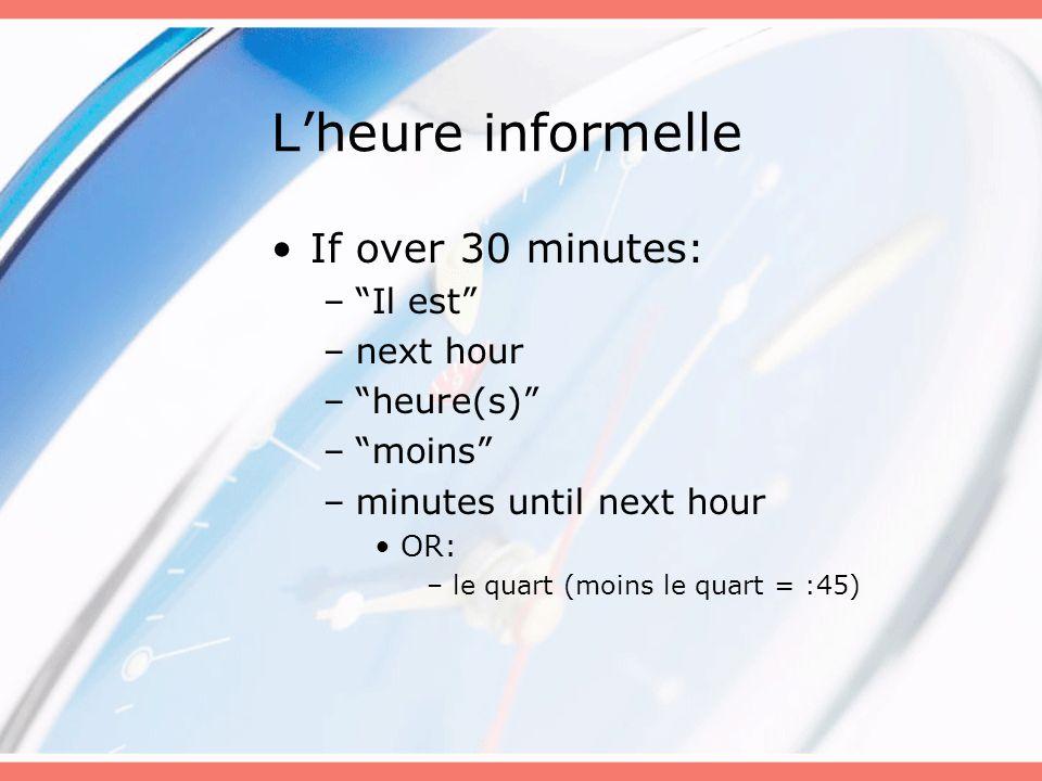 L'heure informelle If over 30 minutes: Il est next hour heure(s)