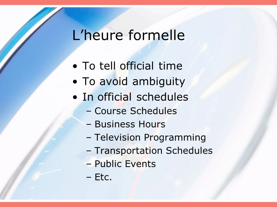 L'heure formelle To tell official time To avoid ambiguity