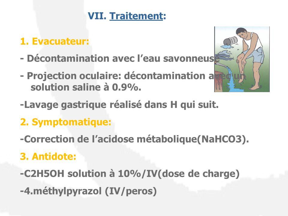 VII. Traitement: 1. Evacuateur: - Décontamination avec l'eau savonneuse. - Projection oculaire: décontamination avec un solution saline à 0.9%.
