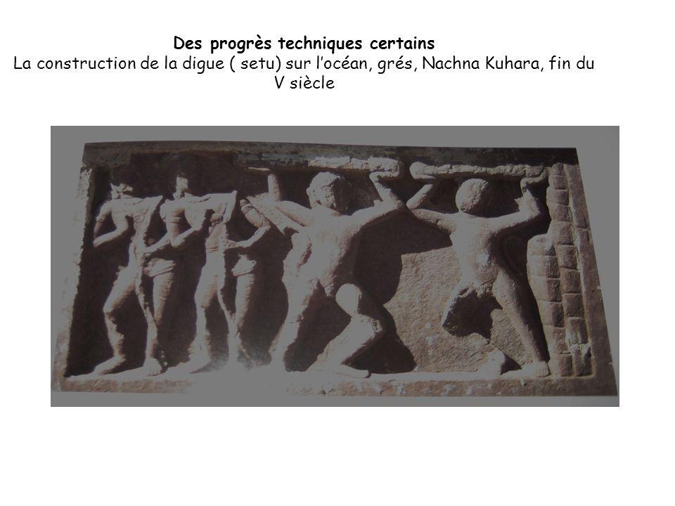 Des progrès techniques certains La construction de la digue ( setu) sur l'océan, grés, Nachna Kuhara, fin du V siècle