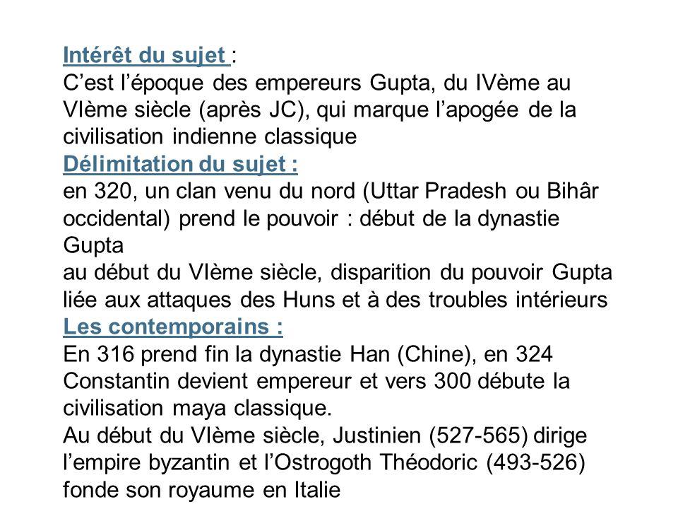 Intérêt du sujet : C'est l'époque des empereurs Gupta, du IVème au VIème siècle (après JC), qui marque l'apogée de la civilisation indienne classique.
