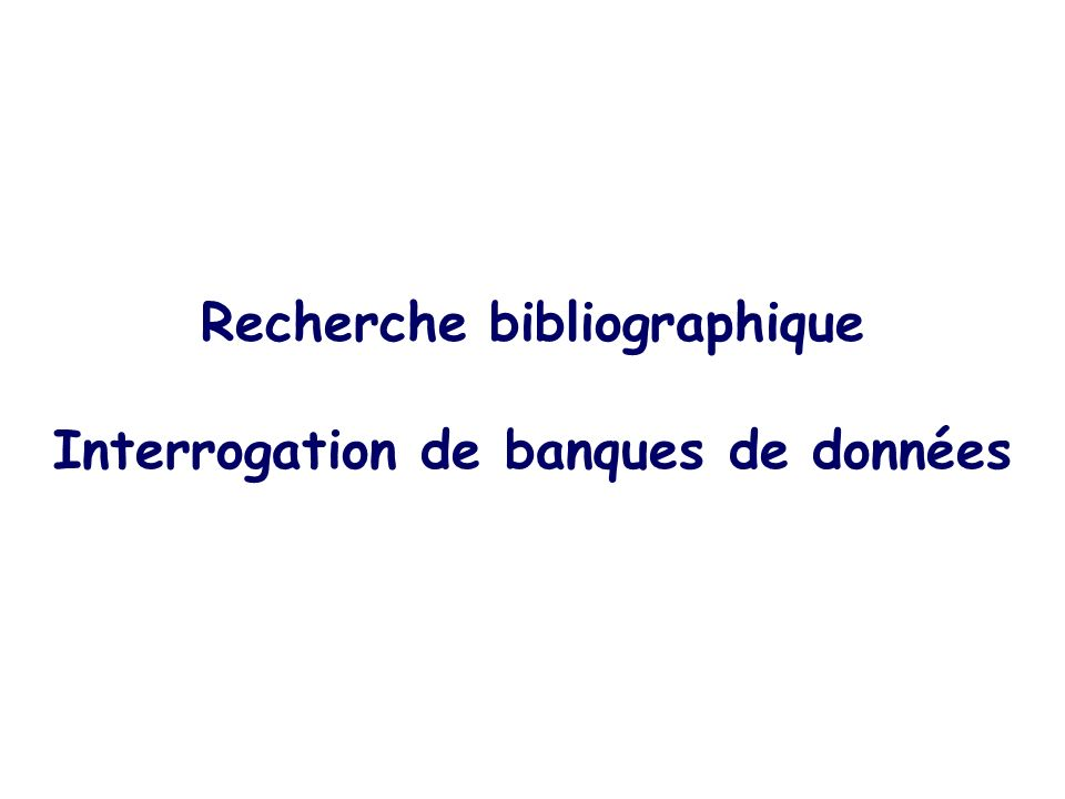 Recherche bibliographique Interrogation de banques de données
