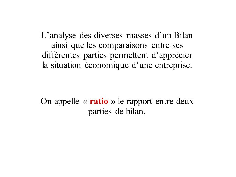 On appelle « ratio » le rapport entre deux parties de bilan.