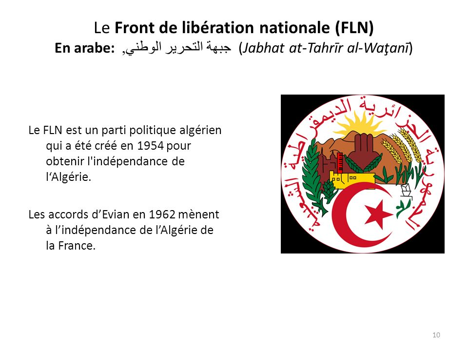 Le Front de libération nationale (FLN) En arabe: جبهة التحرير الوطني, (Jabhat at-Tahrīr al-Waţanī)