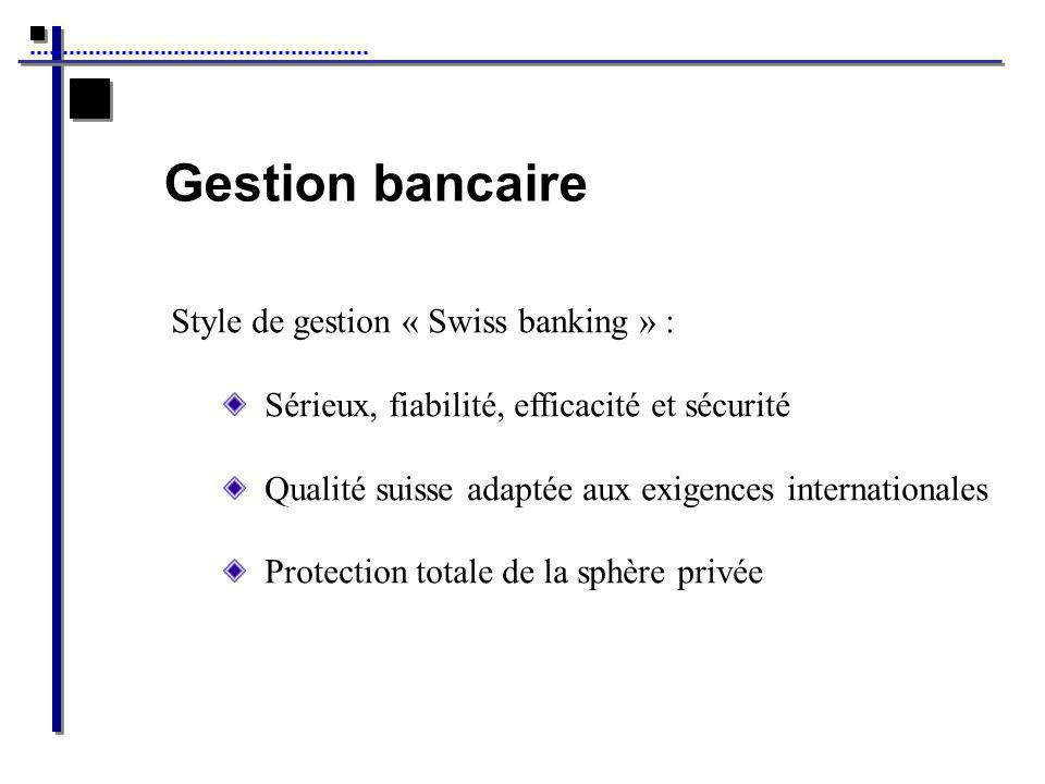 Gestion bancaire Style de gestion « Swiss banking » :