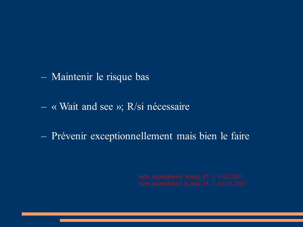 Maintenir le risque bas « Wait and see »; R/si nécessaire