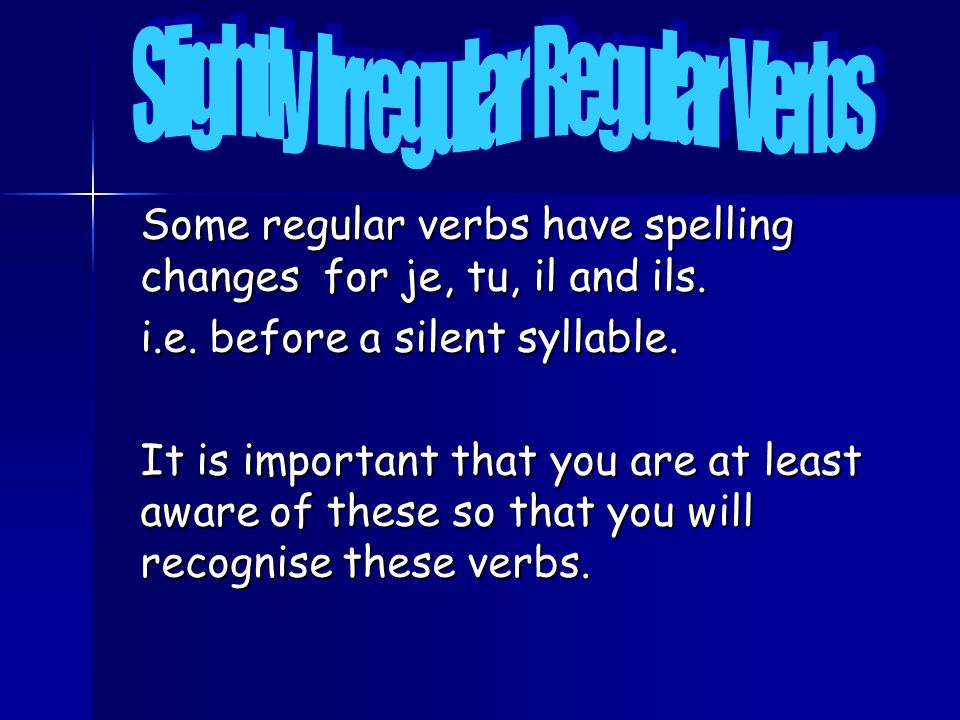 Slightly Irregular Regular Verbs