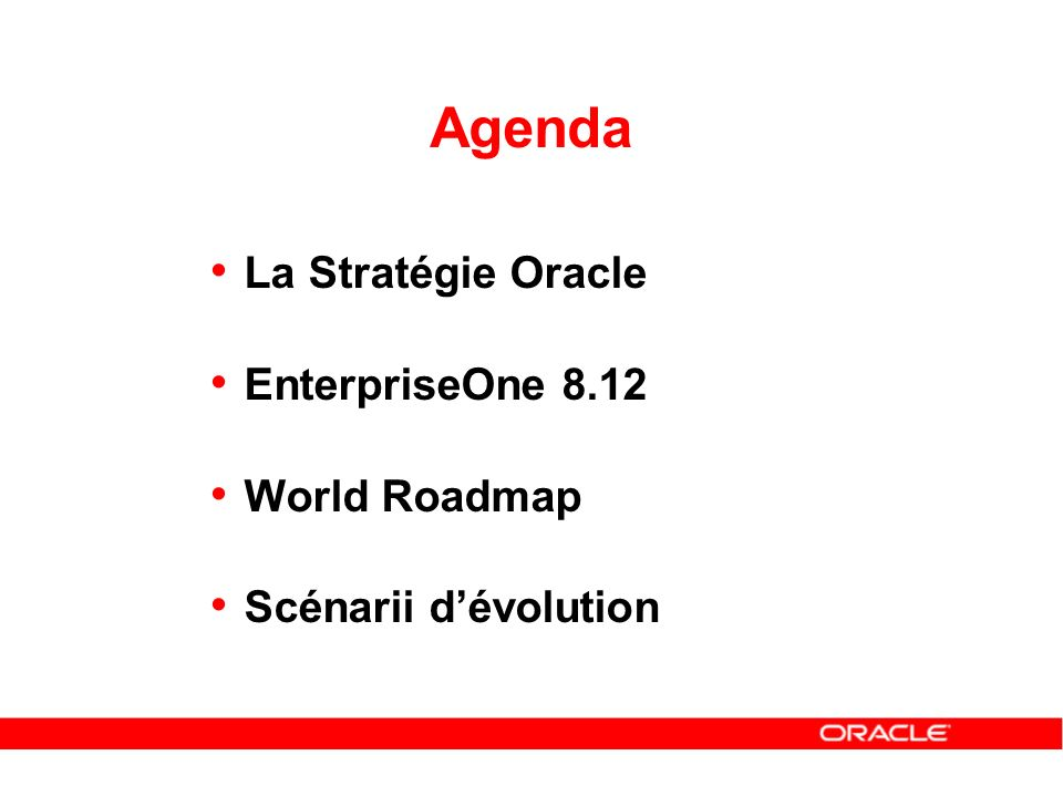 Agenda La Stratégie Oracle EnterpriseOne 8.12 World Roadmap