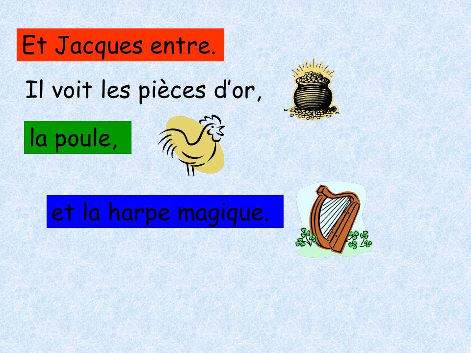 Et Jacques entre. Il voit les pièces d'or, la poule, et la harpe magique.