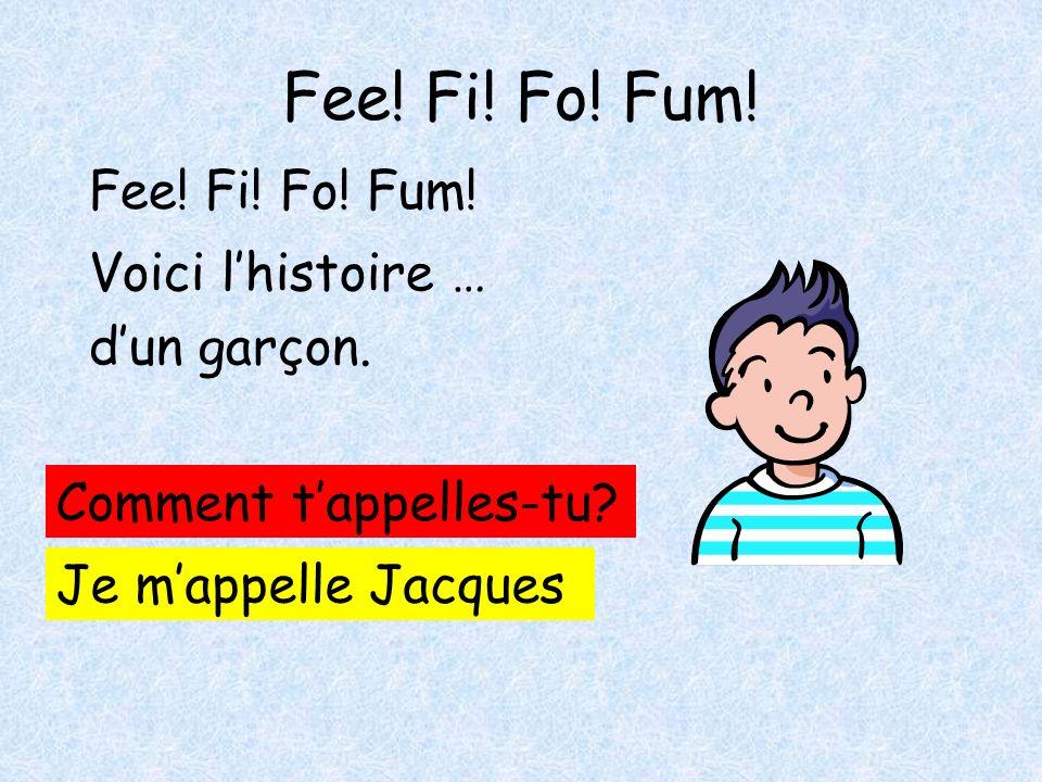 Fee! Fi! Fo! Fum! Fee! Fi! Fo! Fum! Voici l'histoire … d'un garçon.
