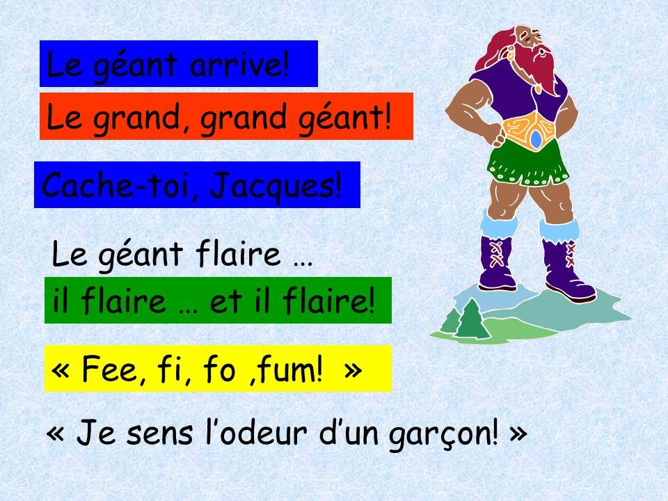 Le géant arrive! Le grand, grand géant! Cache-toi, Jacques! Le géant flaire … il flaire … et il flaire!