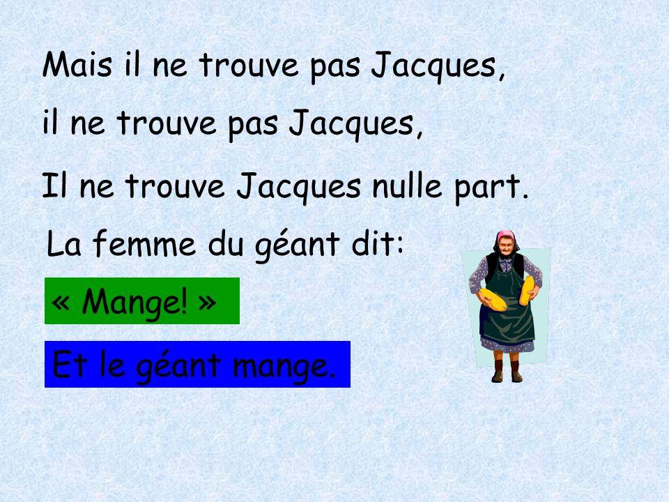 Mais il ne trouve pas Jacques,