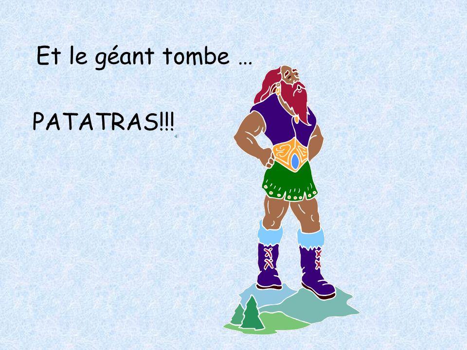 Et le géant tombe … PATATRAS!!!
