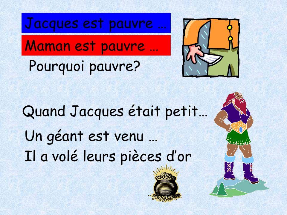 Jacques est pauvre … Maman est pauvre … Pourquoi pauvre Quand Jacques était petit… Un géant est venu …