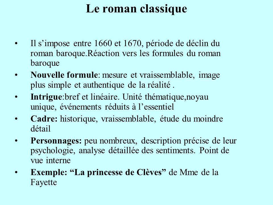 Le roman classique Il s'impose entre 1660 et 1670, période de déclin du roman baroque.Réaction vers les formules du roman baroque.