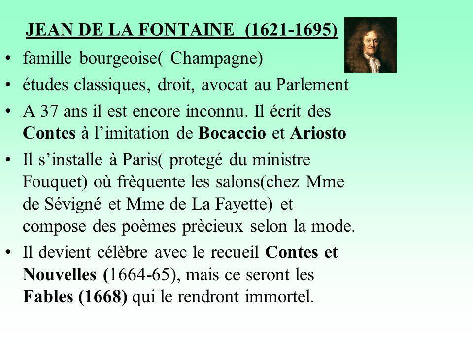 JEAN DE LA FONTAINE (1621-1695) famille bourgeoise( Champagne) études classiques, droit, avocat au Parlement.