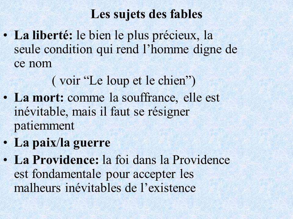 Les sujets des fables La liberté: le bien le plus précieux, la seule condition qui rend l'homme digne de ce nom.