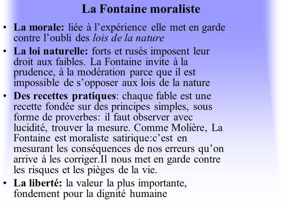 La Fontaine moraliste La morale: liée à l'expérience elle met en garde contre l'oubli des lois de la nature.