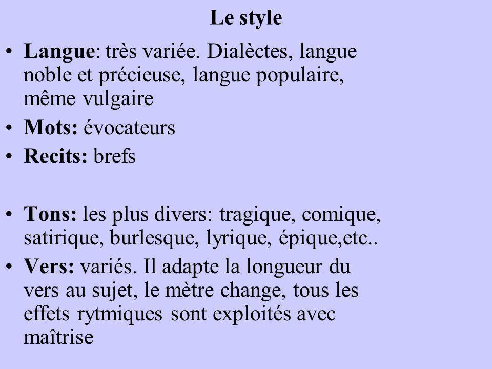 Le style Langue: très variée. Dialèctes, langue noble et précieuse, langue populaire, même vulgaire.