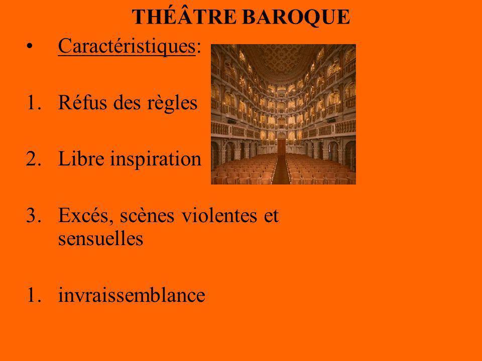 THÉÂTRE BAROQUE Caractéristiques: Réfus des règles. Libre inspiration. Excés, scènes violentes et sensuelles.