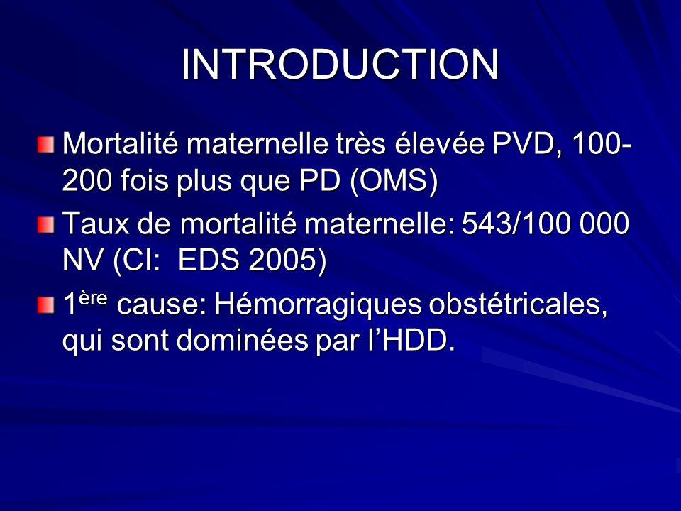 INTRODUCTION Mortalité maternelle très élevée PVD, 100-200 fois plus que PD (OMS) Taux de mortalité maternelle: 543/100 000 NV (CI: EDS 2005)