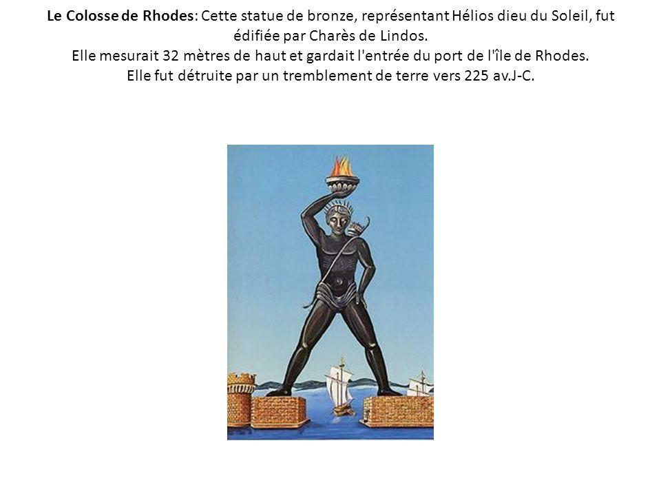 Le Colosse de Rhodes: Cette statue de bronze, représentant Hélios dieu du Soleil, fut édifiée par Charès de Lindos.