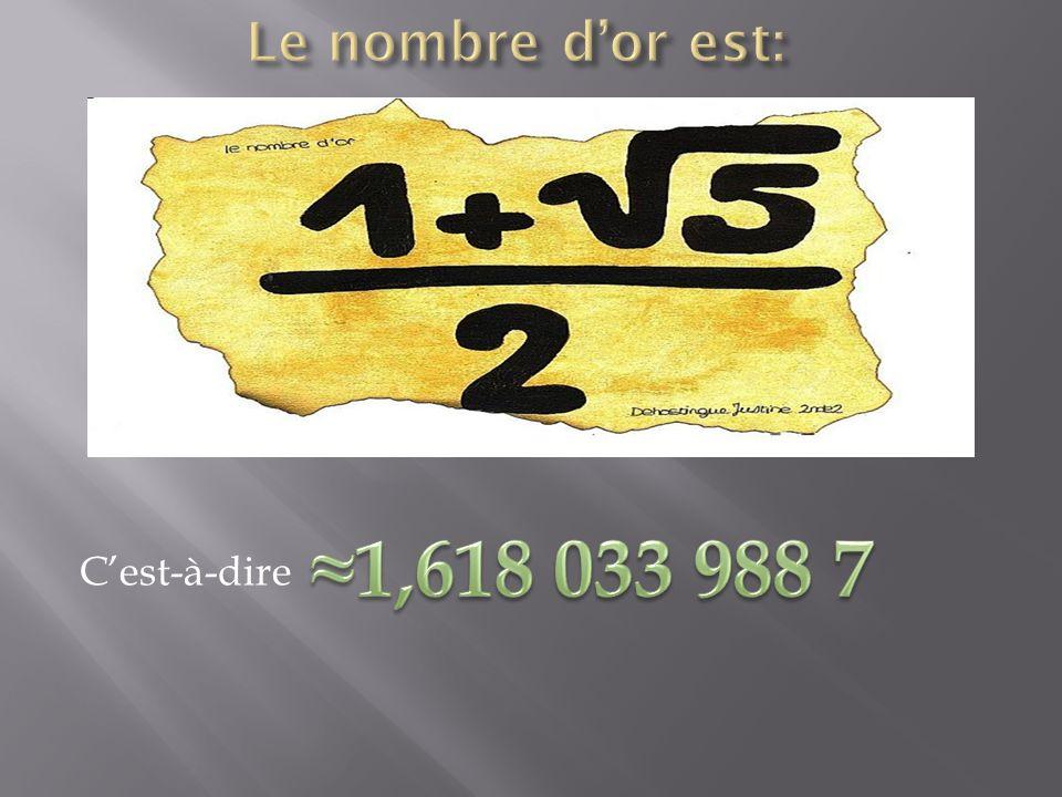 Le nombre d'or est: ≈1,618 033 988 7 C'est-à-dire