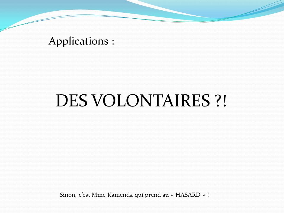 DES VOLONTAIRES ! Applications :