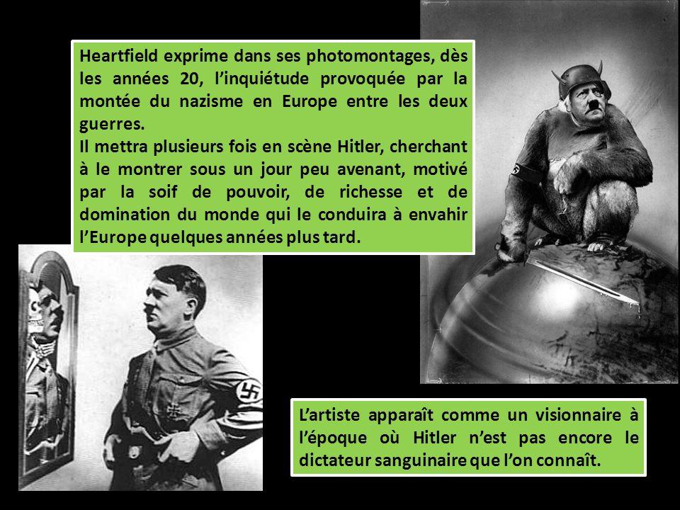 Heartfield exprime dans ses photomontages, dès les années 20, l'inquiétude provoquée par la montée du nazisme en Europe entre les deux guerres.