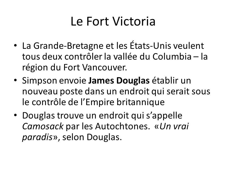 Le Fort Victoria La Grande-Bretagne et les États-Unis veulent tous deux contrôler la vallée du Columbia – la région du Fort Vancouver.