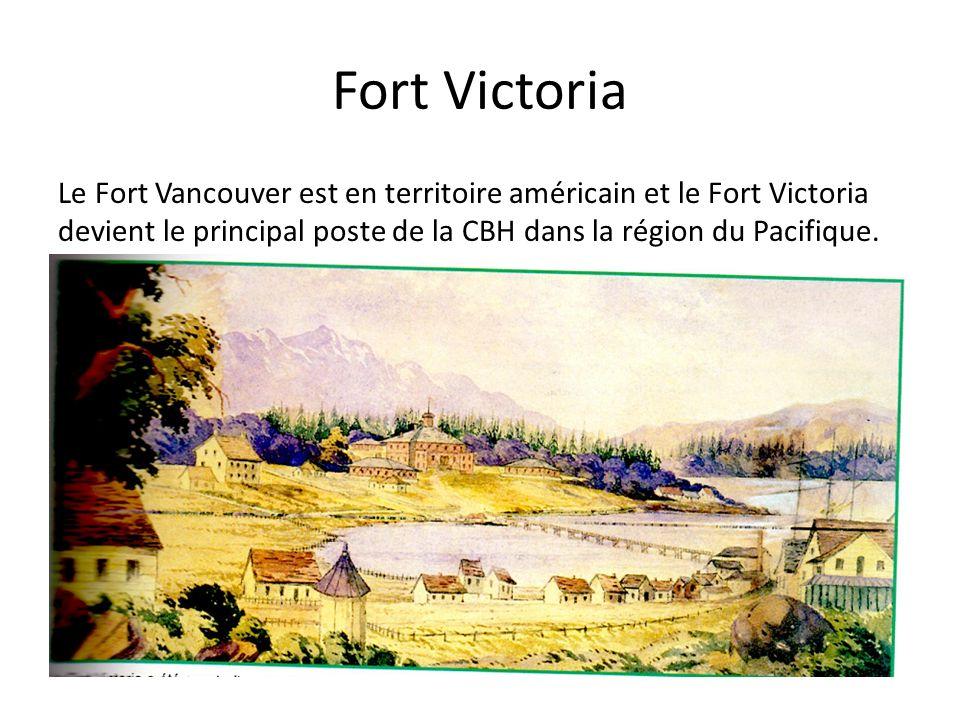 Fort Victoria Le Fort Vancouver est en territoire américain et le Fort Victoria devient le principal poste de la CBH dans la région du Pacifique.