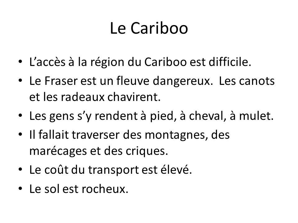 Le Cariboo L'accès à la région du Cariboo est difficile.