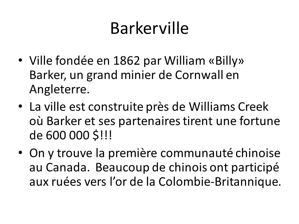 Barkerville Ville fondée en 1862 par William «Billy» Barker, un grand minier de Cornwall en Angleterre.