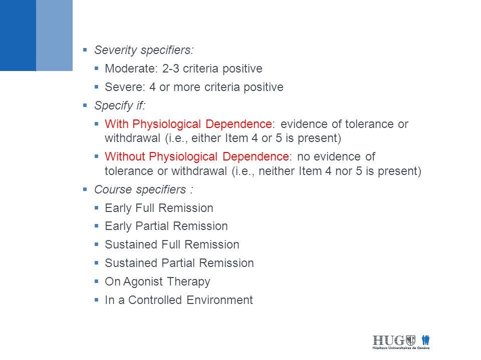 Severity specifiers: Moderate: 2-3 criteria positive. Severe: 4 or more criteria positive. Specify if: