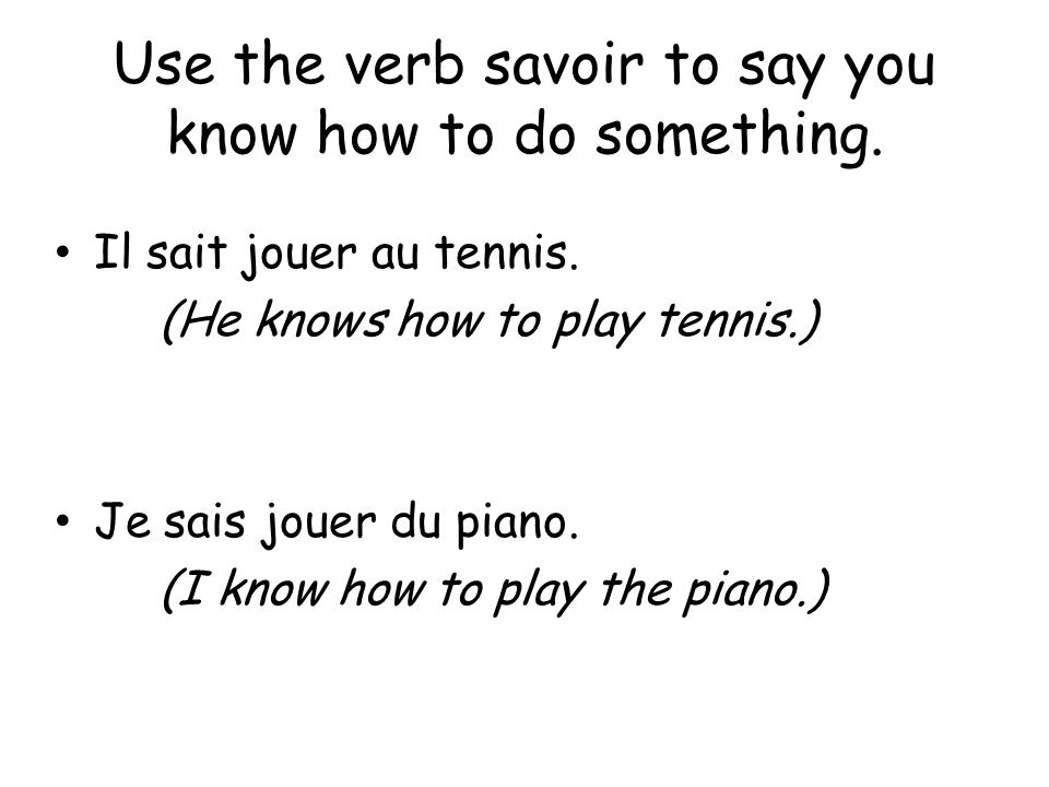 Use the verb savoir to say you know how to do something.