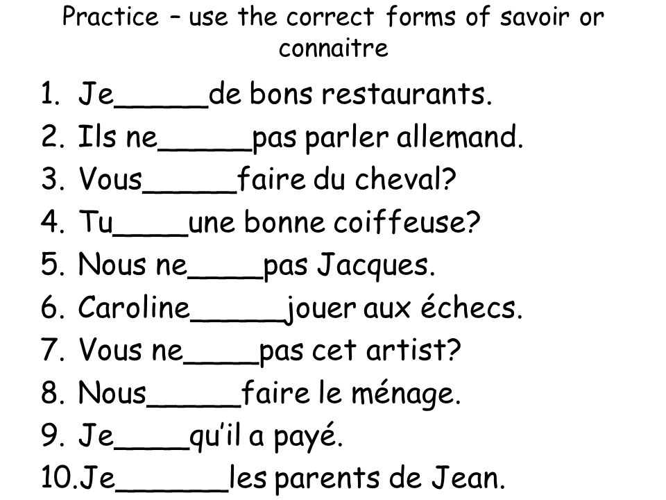 Practice – use the correct forms of savoir or connaitre