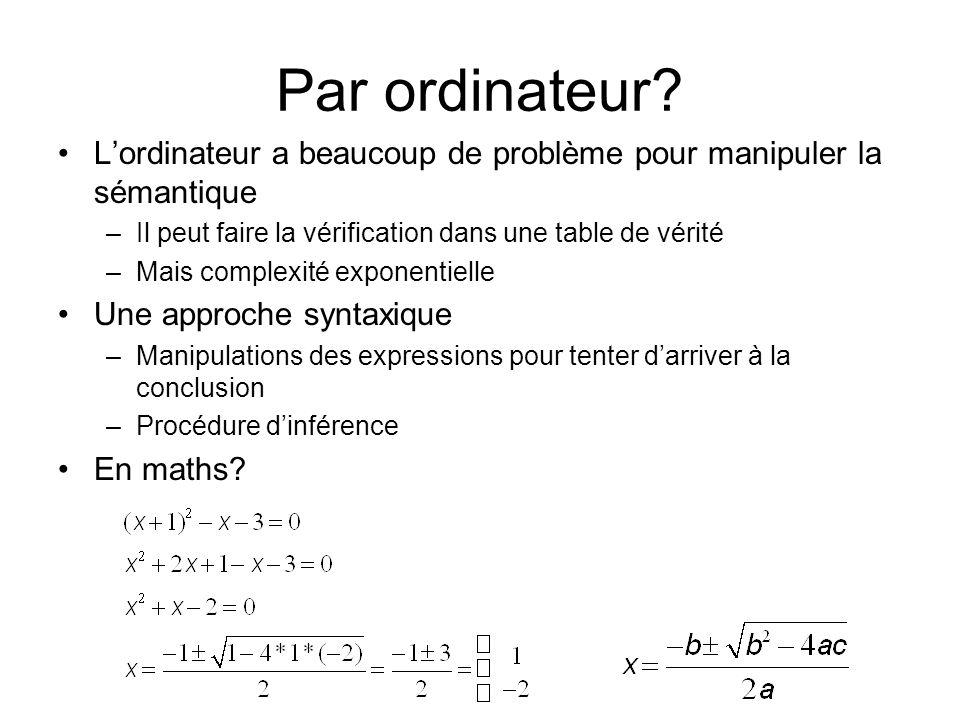 Par ordinateur L'ordinateur a beaucoup de problème pour manipuler la sémantique. Il peut faire la vérification dans une table de vérité.