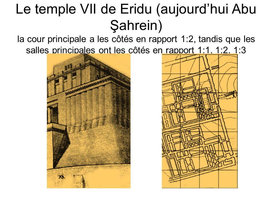 Le temple VII de Eridu (aujourd'hui Abu Şahrein) la cour principale a les côtés en rapport 1:2, tandis que les salles principales ont les côtés en rapport 1:1, 1:2, 1:3
