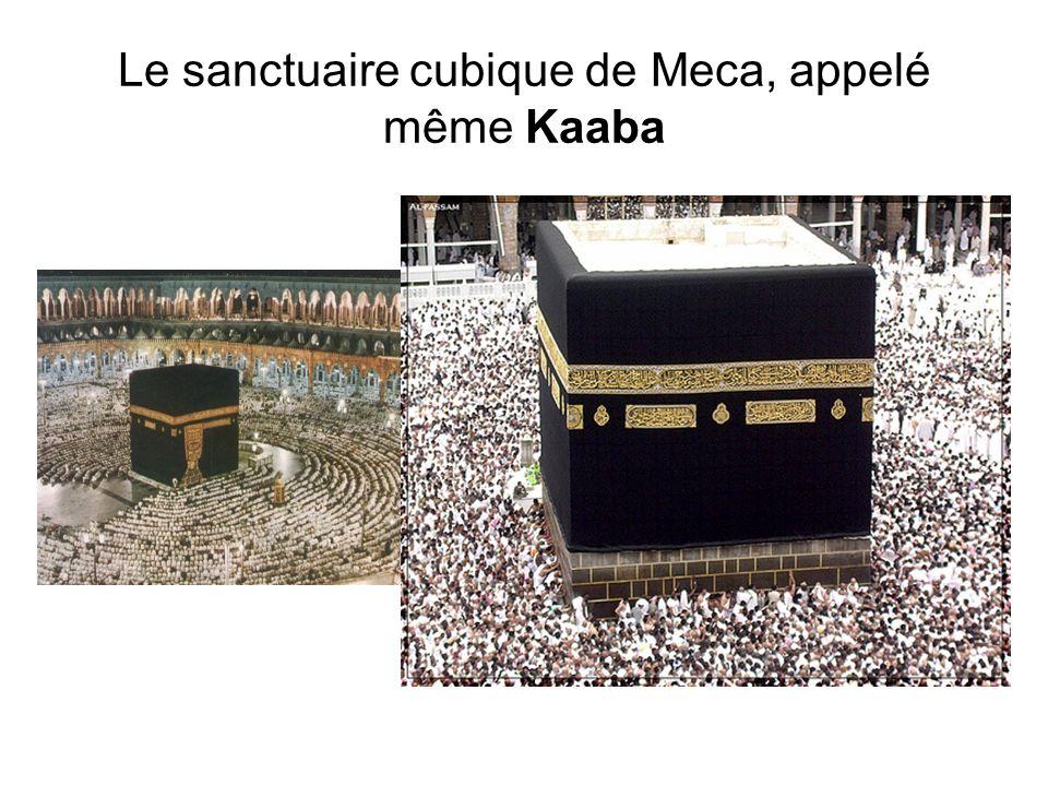 Le sanctuaire cubique de Meca, appelé même Kaaba