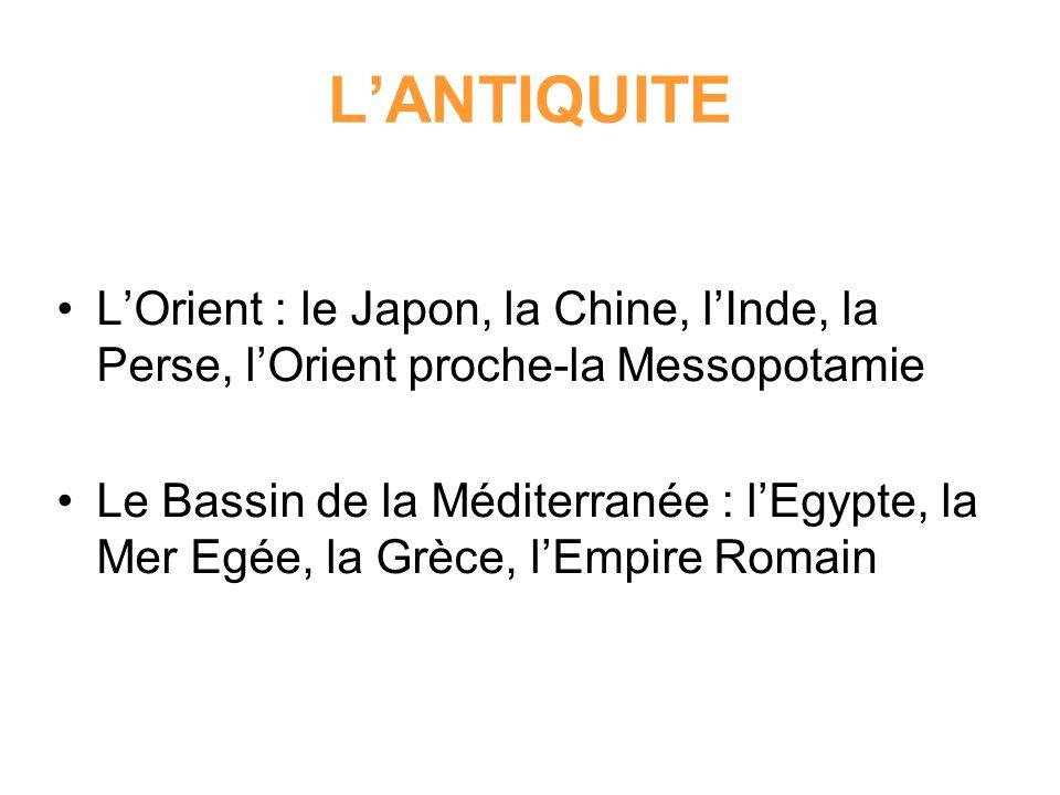 L'ANTIQUITE L'Orient : le Japon, la Chine, l'Inde, la Perse, l'Orient proche-la Messopotamie.