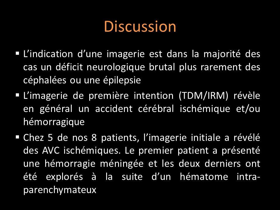 Discussion L'indication d'une imagerie est dans la majorité des cas un déficit neurologique brutal plus rarement des céphalées ou une épilepsie.