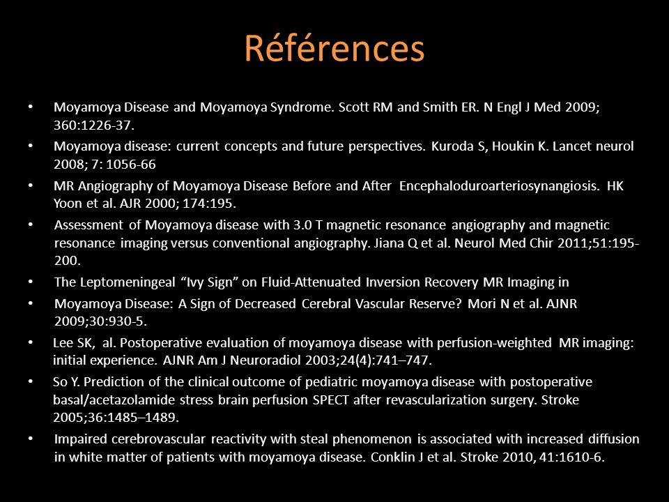 Références Moyamoya Disease and Moyamoya Syndrome. Scott RM and Smith ER. N Engl J Med 2009; 360:1226-37.