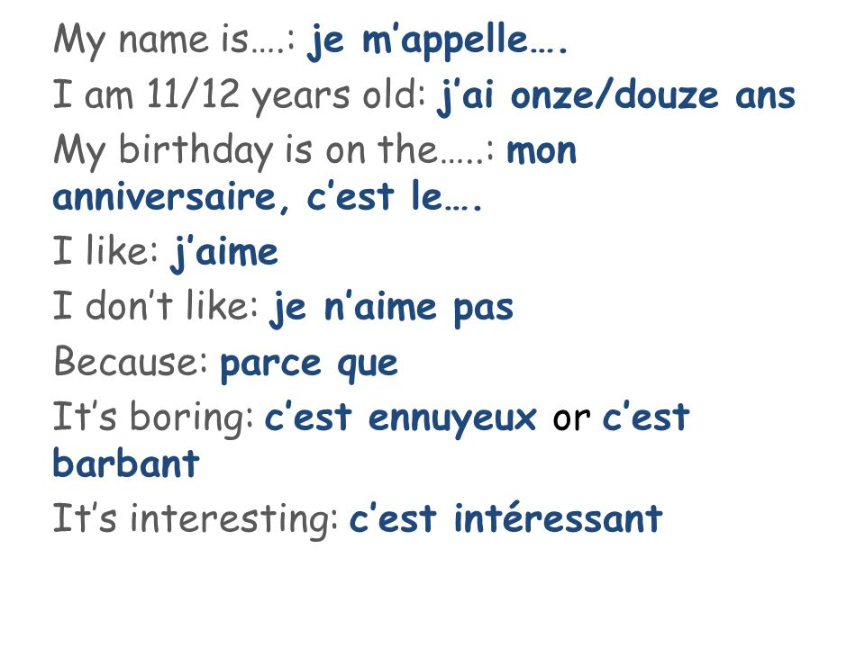 My name is…. : je m'appelle…
