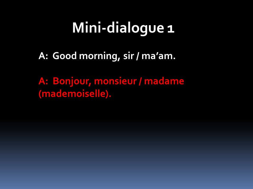 Mini-dialogue 1 A: Good morning, sir / ma'am.