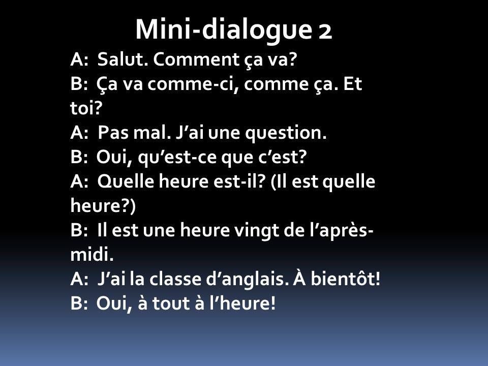 Mini-dialogue 2 A: Salut. Comment ça va