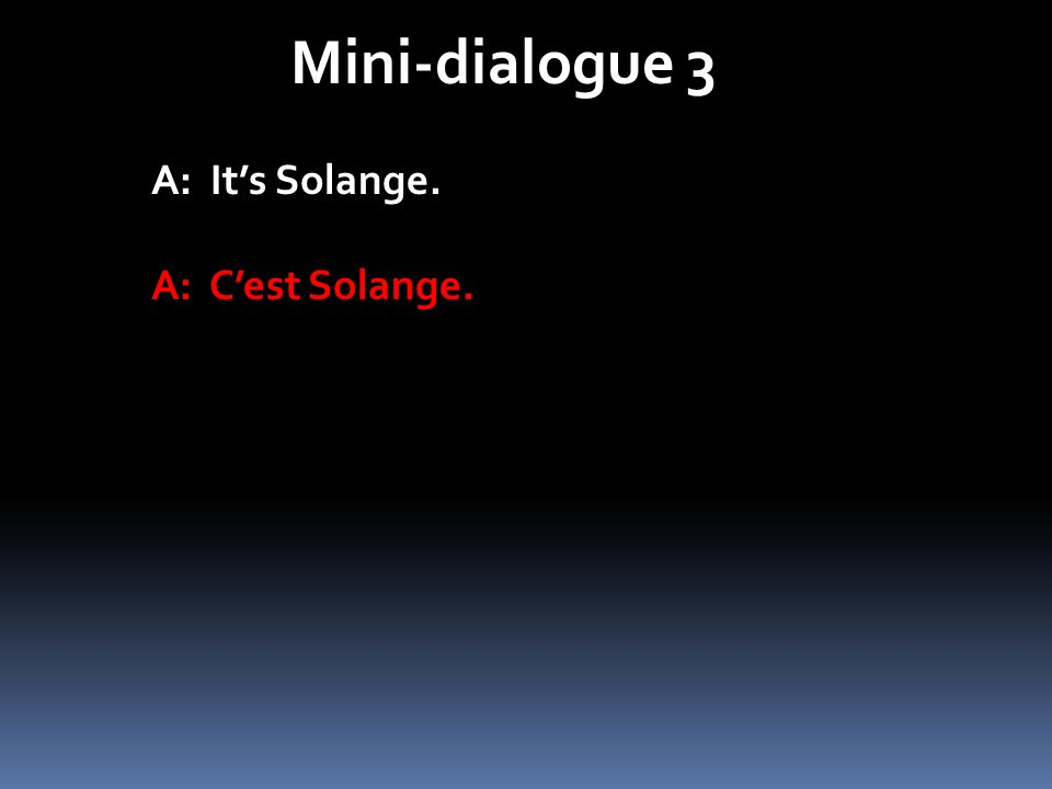 Mini-dialogue 3 A: It's Solange. A: C'est Solange.