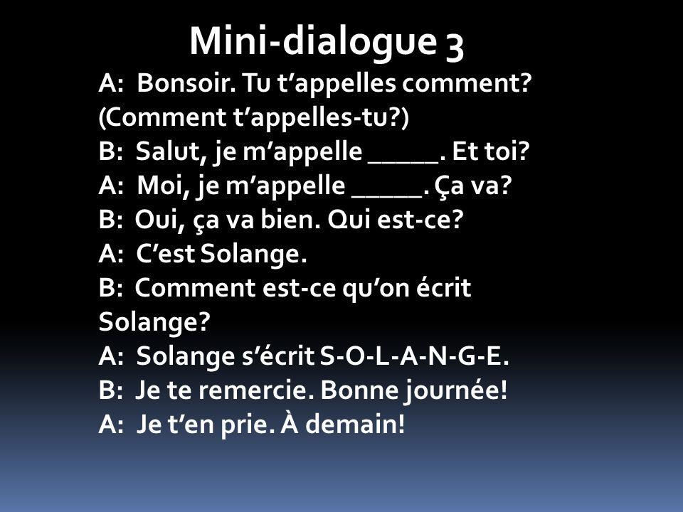Mini-dialogue 3 A: Bonsoir. Tu t'appelles comment (Comment t'appelles-tu ) B: Salut, je m'appelle _____. Et toi