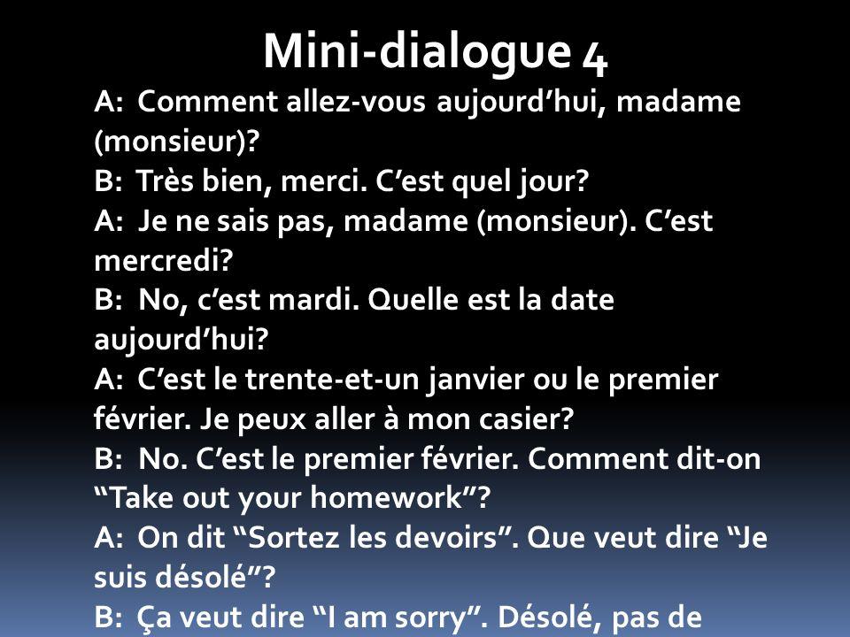 Mini-dialogue 4 A: Comment allez-vous aujourd'hui, madame (monsieur)